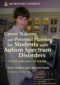 Career Training and Personal Planning for Students with Autism Spectrum Disorders: A Practical…