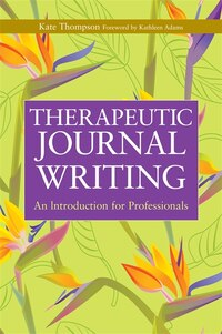 Therapeutic Journal Writing: An Introduction for Professionals