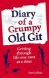 Diary Of A Grumpy Old Git: Getting Through Life One Rant At A Time by Tim Collins