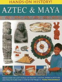 Hands-on History! Aztec & Maya: Rediscover The Lost World Of Ancient Central America, With 450…