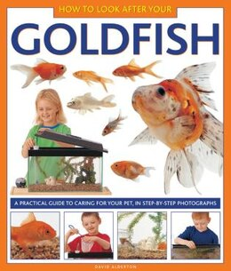 Book How To Look After Your Goldfish: A Practical Guide To Caring For Your Pet, In Step-by-step… by David Alderton