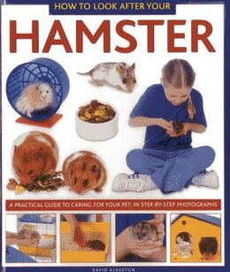 Book How To Look After Your Hamster: A Practical Guide To Caring For Your Pet, In Step-by-step… by David Alderton