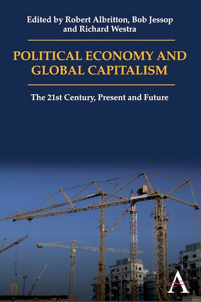 Political Economy and Global Capitalism: The 21st Century, Present and Future by Robert Albritton