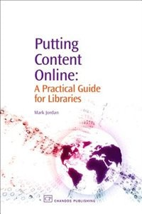 Putting Content Online: A Practical Guide For Libraries