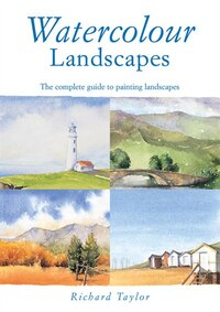 Watercolour Landscapes: The Complete Guide to Painting Landscapes