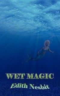 Wet Magic by Edith Nesbit