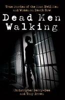 Dead Men Walking: True Stories of the Most Evil Men and Women on Death Row