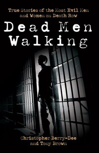 Dead Men Walking: True Stories of the Most Evil Men and Women on Death Row