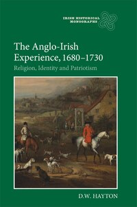 Anglo-Irish Experience, 1680-1730: Religion, Identity and Patriotism