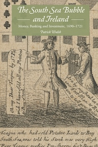 The South Sea Bubble and Ireland: Money, Banking and Investment, 1690-1721