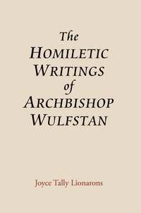Homiletic Writings of Archbishop Wulfstan