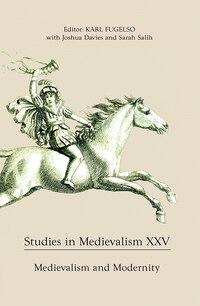 Studies in Medievalism XXV: Medievalism and Modernity