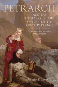 Petrarch and the Literary Culture of Nineteenth-Century France: Translation, Appropriation…