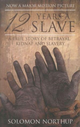 12 Years A Slave: A Memoir Of Kidnap, Slavery And Liberation by Solomon Northup