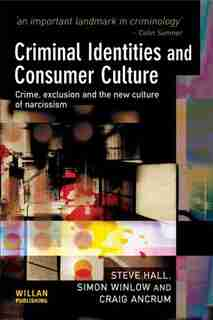 Criminal Identities And Consumer Culture: Crime, Exclusion And The New Culture Of Narcissm de Steve Hall