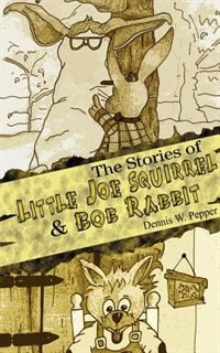 The Stories of Little Joe Squirrel and Bob Rabbit
