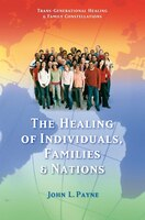 The Healing of Individuals, Families & Nations: Transgenerational Healing & Family Constellations…