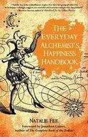 The Everyday Alchemist's Happiness Handbook