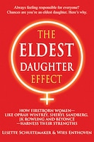 The Eldest Daughter Effect: How Firstborn Women - Like Oprah Winfrey, Sheryl Sandberg, Jk Rowling…