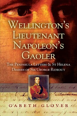 Book Wellington's Lieutenant - Napoleon's Gaoler: The Pennsula Letters & St Helena Diaries of Sir George… by Pen & Sword