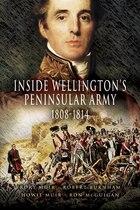 Inside Wellington's Peninsular Army: 1808 - 1814