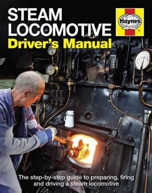 Steam Locomotive Driver's Manual: The Step-by-step Guide To Preparing, Firing And Driving A Steam Locomotive by Andrew Charman
