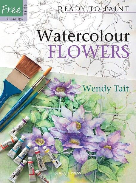 Ready To Paint Watercolour Flowers de Wendy Tait