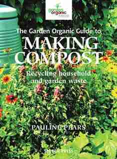 Garden Organic Guide To Making Compost: Recycling Household And Garden Waste by Pauline Pears