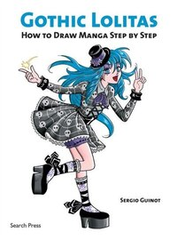 Gothic Lolitas: How to Draw Manga Step by Step