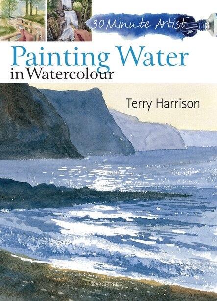 30 Minute Artist: Painting Water In Watercolour de Terry Harrison