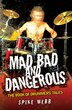 Mad, Bad And Dangerous: The Book Of Drummers' Tales by Spike Webb