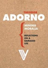 Minima Moralia: Reflections From Damaged Life