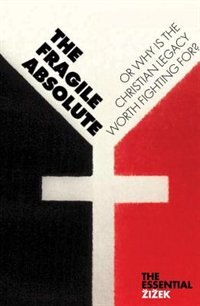 The Fragile Absolute: Or, Why Is The Christian Legacy Worth Fighting For? by Slavoj Zizek