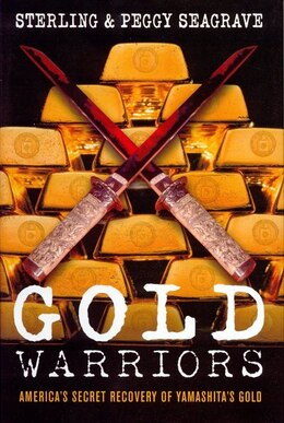 Book Gold Warriors: America's Secret Recovery Of Yamashita's Gold by Seagrave, Peggy