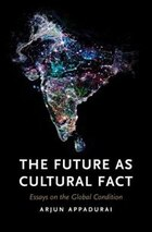 The Future As Cultural Fact: Essays On The Global Condition