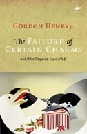 The Failure Of Certain Charms: And Other Disparate Signs of Life