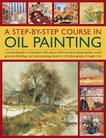 A Step-by-step Course In Oil Painting: A Practical Guide To Techniques, With Easy-to-follow…