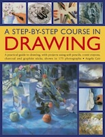 A Step-by-step Course In Drawing: A Practical Guide To Drawing, With Projects Using Soft Pencils…