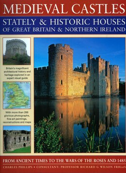 Book Medieval Castles, Stately & Historic Houses of Great Britain & Northern Ireland: From Ancient Times… by Charles Phillips