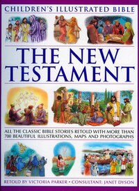 The New Testament (Children's Illustratedtrated Bible): All The Classic Bible Stories Retold With…