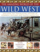 Amazing World Of Wild West: Discover The Trailblazing History Of Cowboys, Outlaws And Native…
