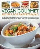 Vegan Gourmet: Recipes for Entertaining: 90 imaginative recipes that are perfect for dinner parties…