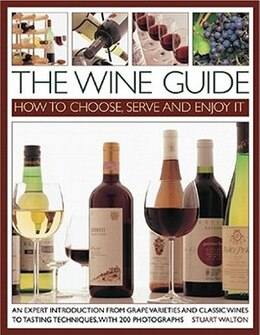 Book The Wine Guide: How To Choose, Serve And Enjoy It by Stuart Walton