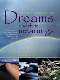 The Dictionary Of Dreams And Their Meanings: Interpretation And Insights Into The Therapeutic…