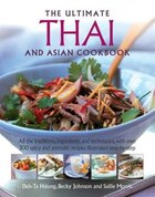 The Ultimate Thai And Asian Cookbook: All The Traditions, Ingredients And Techniques, With Over 300…