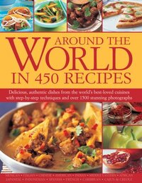 Around The World In 450 Recipes: Delicious, Authentic Dishes From The World's Best-loved Cuisines…