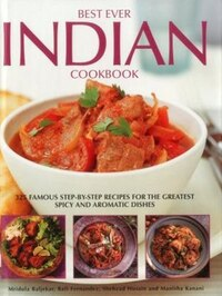 Best Ever Indian Cookbook: 325 Famous Step-by-step Recipes For The Greatest Spicy And Aromatic…