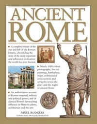 Ancient Rome: A Complete History Of The Rise And Fall Of The Roman Empire, Chronicling The Story Of…