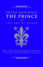 Niccolo Machiavelli's The Prince on The Art of Power: The New Illustrated Edition of the…