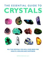 The Essential Guide to Crystals: All the Crystals You Will Ever Need for Health, Healing, and…